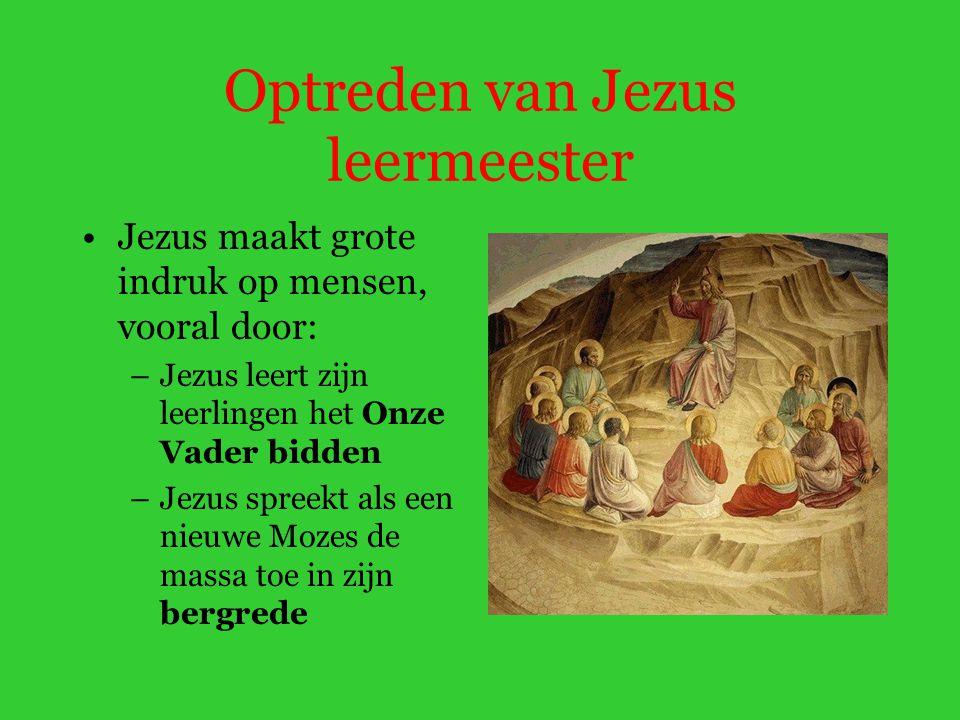 Optreden van Jezus leermeester Jezus maakt grote indruk op mensen, vooral door: –Jezus leert zijn leerlingen het Onze Vader bidden –Jezus spreekt als een nieuwe Mozes de massa toe in zijn bergrede