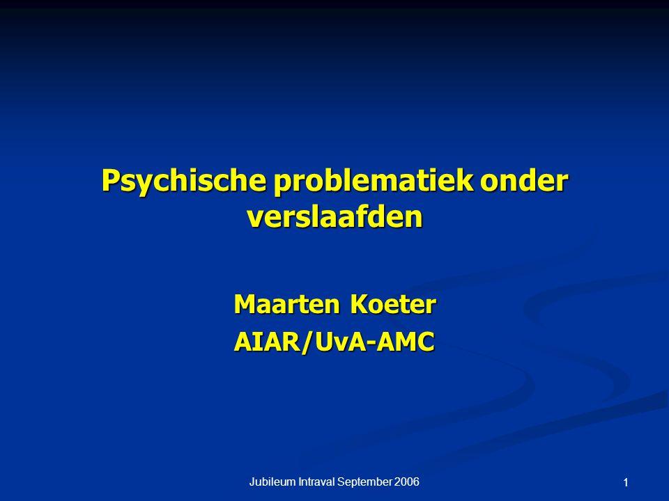 Jubileum Intraval September 2006 1 Psychische problematiek onder verslaafden Maarten Koeter AIAR/UvA-AMC
