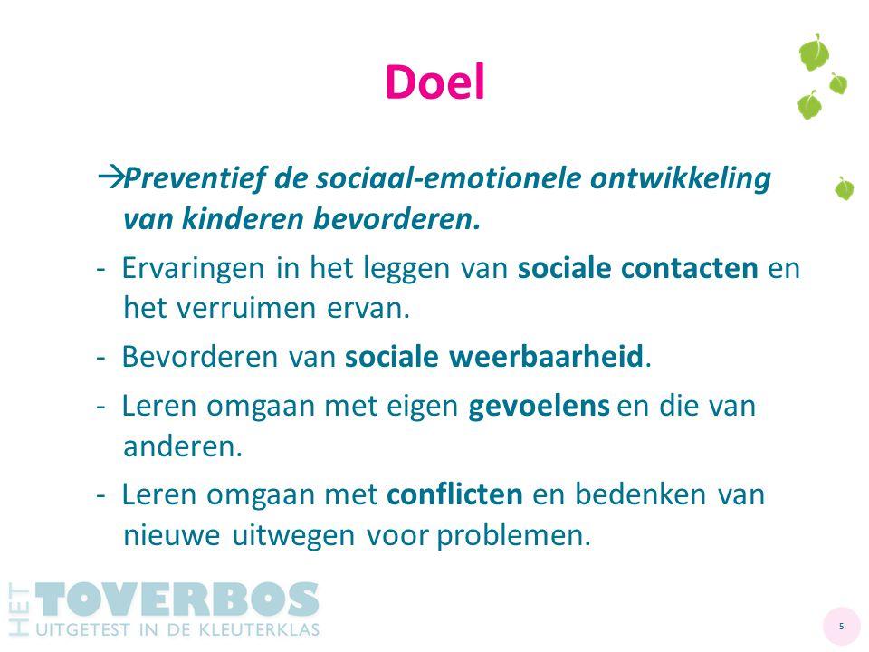 Doel  Preventief de sociaal-emotionele ontwikkeling van kinderen bevorderen. - Ervaringen in het leggen van sociale contacten en het verruimen ervan.