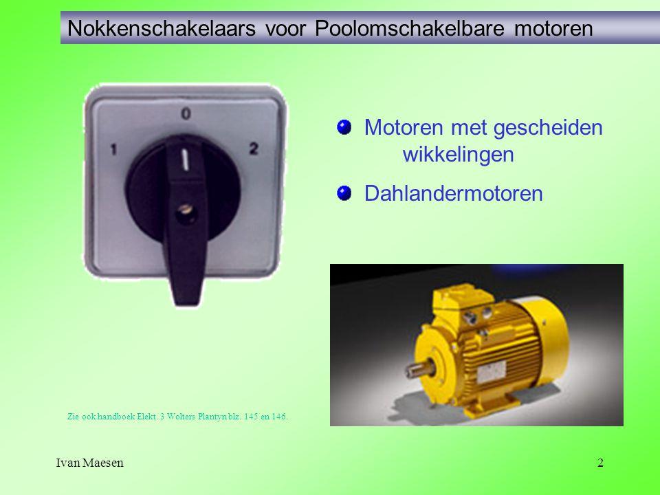 2 Nokkenschakelaars voor Poolomschakelbare motoren Motoren met gescheiden wikkelingen Dahlandermotoren Zie ook handboek Elekt. 3 Wolters Plantyn blz.