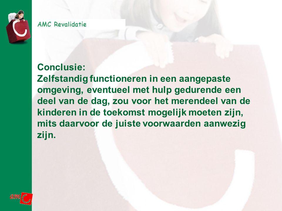AMC Revalidatie Conclusie: Zelfstandig functioneren in een aangepaste omgeving, eventueel met hulp gedurende een deel van de dag, zou voor het merende