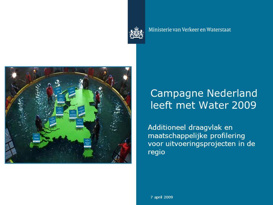 Ministerie van Verkeer en Waterstaat 27 april 2009 Stukje historie ontstaan campagne NLMW December 2000: kabinet presenteert Anders omgaan met water.