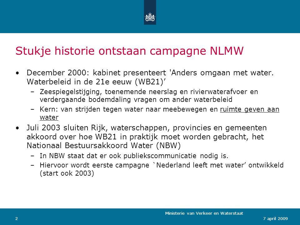 Ministerie van Verkeer en Waterstaat 37 april 2009 Eerste NLMW-campagne (2003 – 2007) Doelen: agendasetting, bewustwording, vergroting kennis t.a.v.