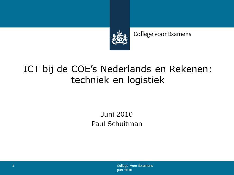 juni 2010 College voor Examens 1 ICT bij de COE's Nederlands en Rekenen: techniek en logistiek Juni 2010 Paul Schuitman