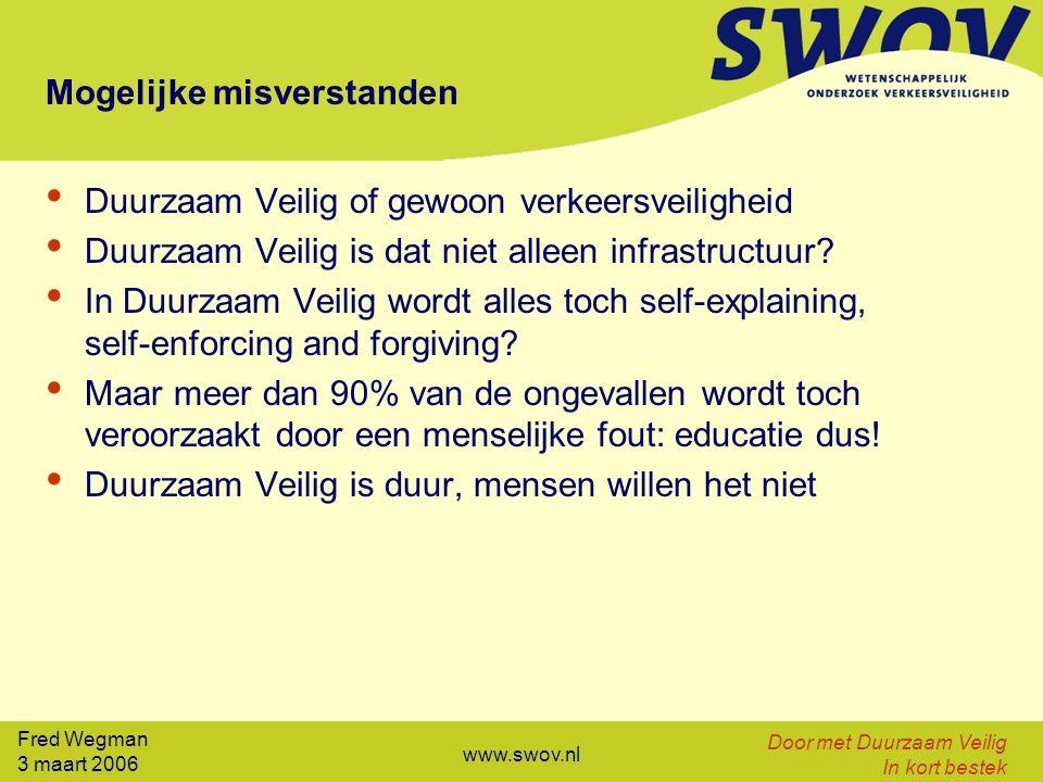 Fred Wegman 3 maart 2006 Door met Duurzaam Veilig In kort bestek www.swov.nl Mogelijke misverstanden Duurzaam Veilig of gewoon verkeersveiligheid Duur