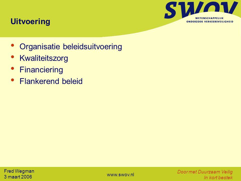 Fred Wegman 3 maart 2006 Door met Duurzaam Veilig In kort bestek www.swov.nl Uitvoering Organisatie beleidsuitvoering Kwaliteitszorg Financiering Flankerend beleid