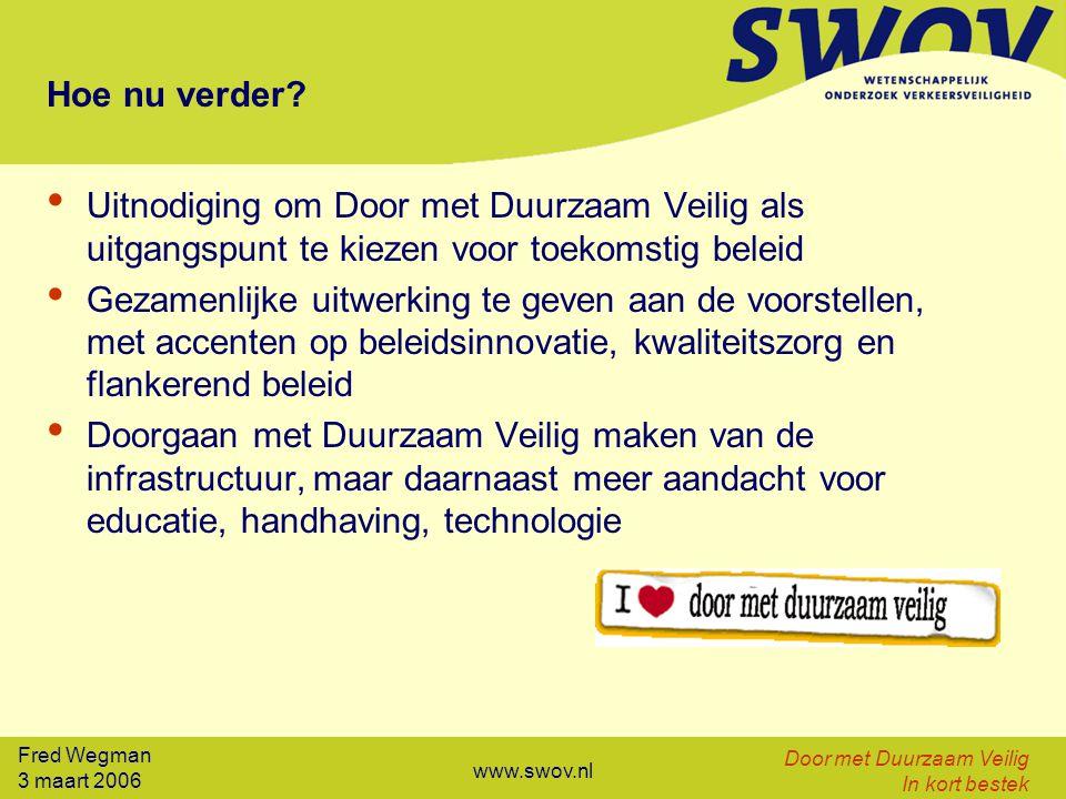 Fred Wegman 3 maart 2006 Door met Duurzaam Veilig In kort bestek www.swov.nl Hoe nu verder? Uitnodiging om Door met Duurzaam Veilig als uitgangspunt t