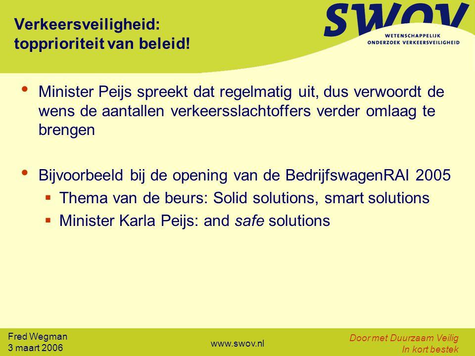 Fred Wegman 3 maart 2006 Door met Duurzaam Veilig In kort bestek www.swov.nl Verkeersveiligheid: topprioriteit van beleid! Minister Peijs spreekt dat