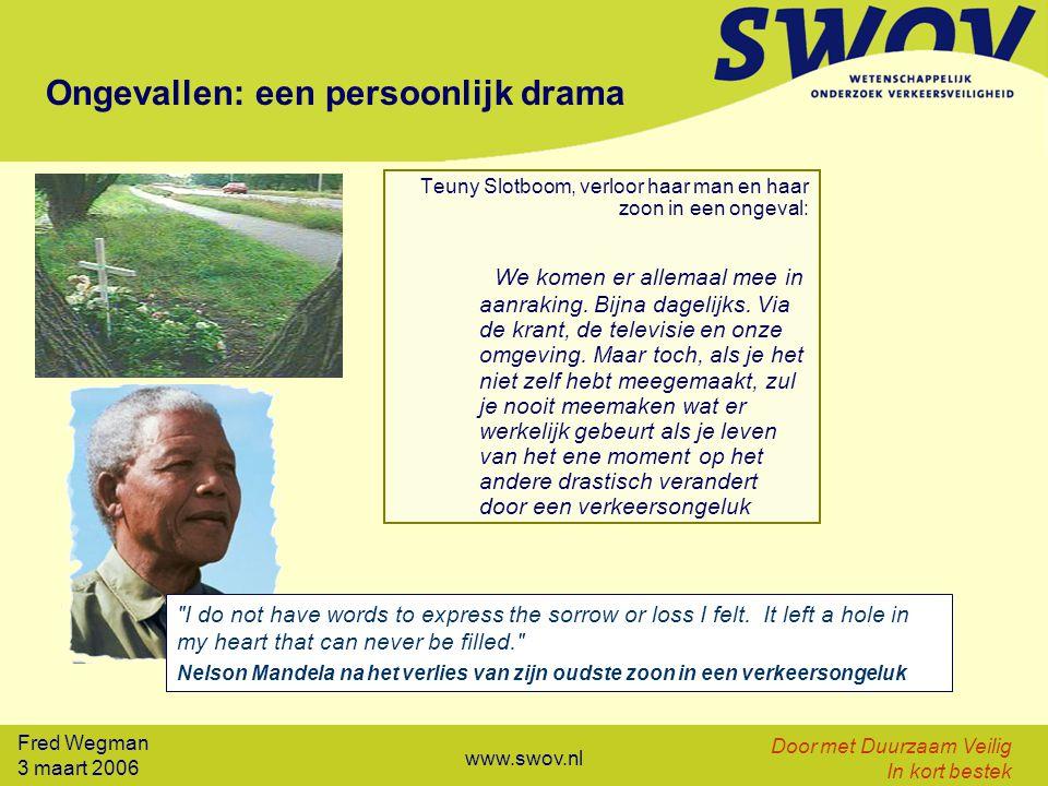 Fred Wegman 3 maart 2006 Door met Duurzaam Veilig In kort bestek www.swov.nl Ongevallen: een persoonlijk drama Teuny Slotboom, verloor haar man en haar zoon in een ongeval: We komen er allemaal mee in aanraking.