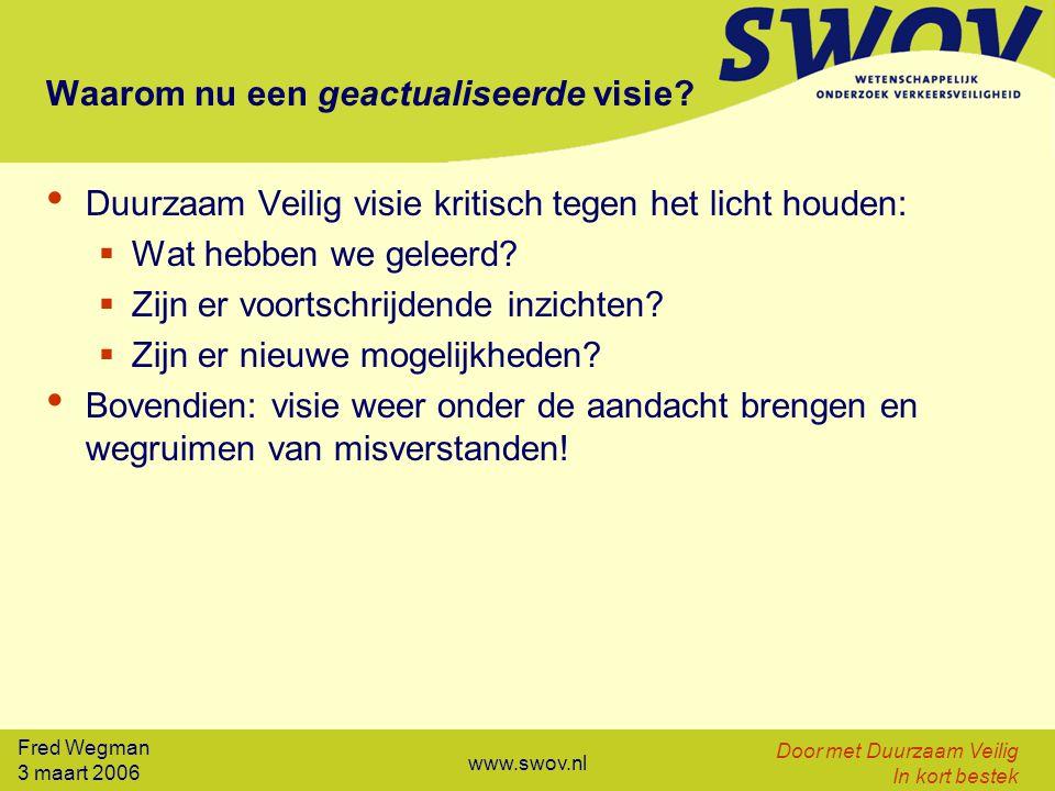 Fred Wegman 3 maart 2006 Door met Duurzaam Veilig In kort bestek www.swov.nl Mogelijke misverstanden Duurzaam Veilig of gewoon verkeersveiligheid Duurzaam Veilig is dat niet alleen infrastructuur.