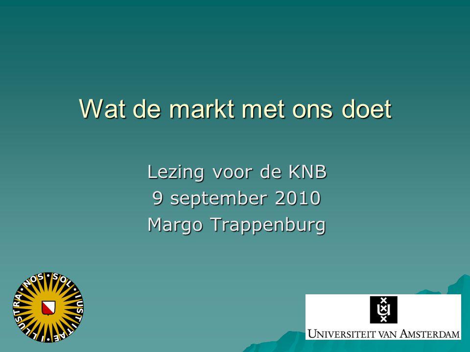 Wat de markt met ons doet Lezing voor de KNB 9 september 2010 Margo Trappenburg