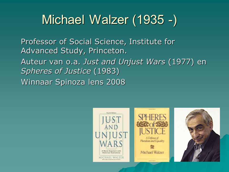 Michael Walzer (1935 -) Professor of Social Science, Institute for Advanced Study, Princeton.