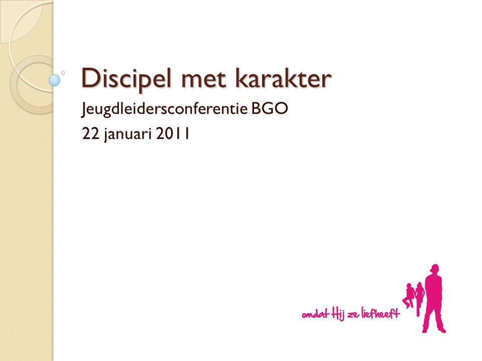 Discipel met karakter Jeugdleidersconferentie BGO 22 januari 2011
