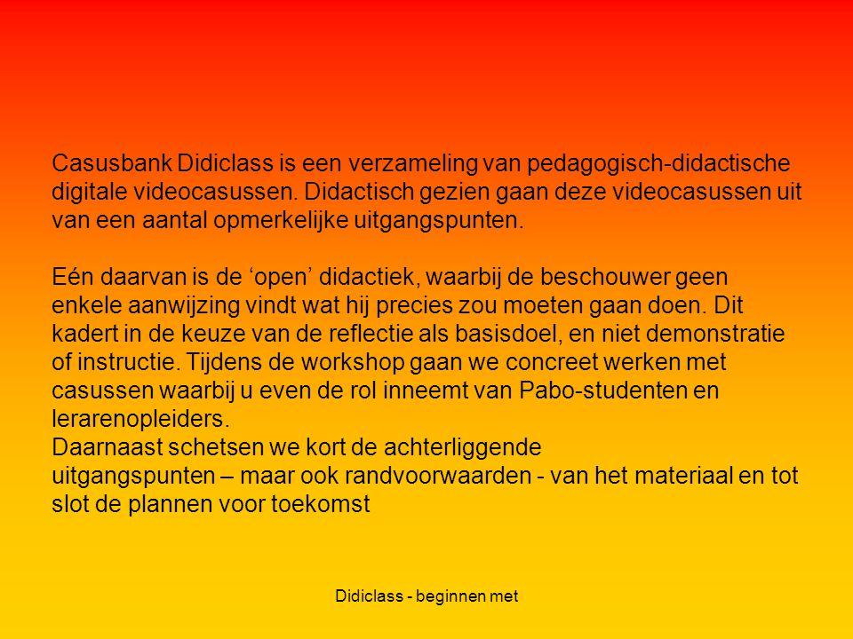 Didiclass - beginnen met Casusbank Didiclass is een verzameling van pedagogisch-didactische digitale videocasussen.