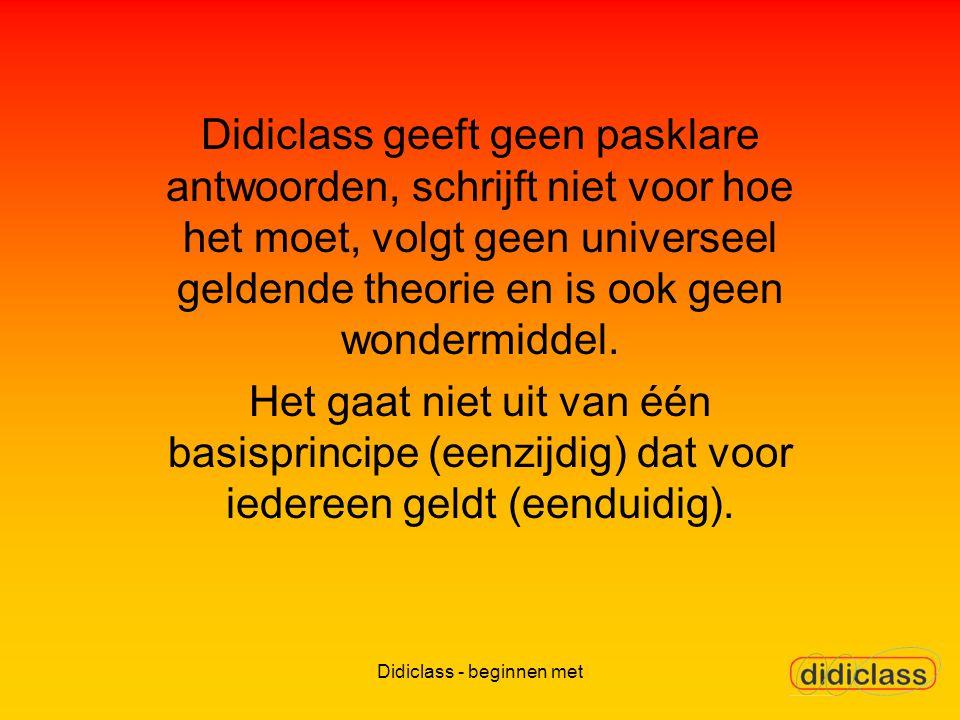 Didiclass - beginnen met Didiclass geeft geen pasklare antwoorden, schrijft niet voor hoe het moet, volgt geen universeel geldende theorie en is ook geen wondermiddel.