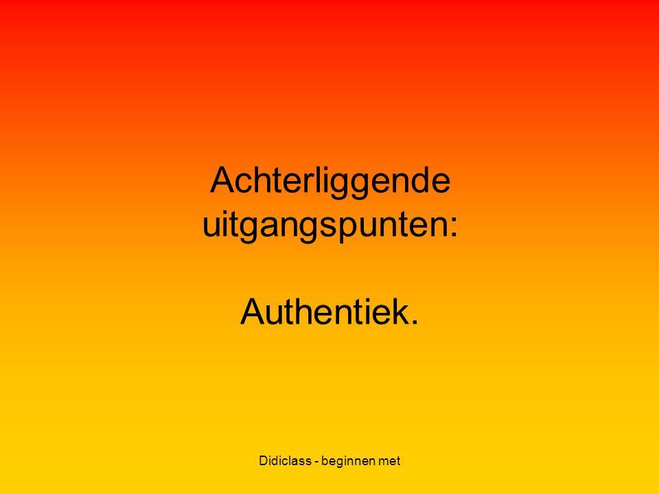 Didiclass - beginnen met Achterliggende uitgangspunten: Authentiek.