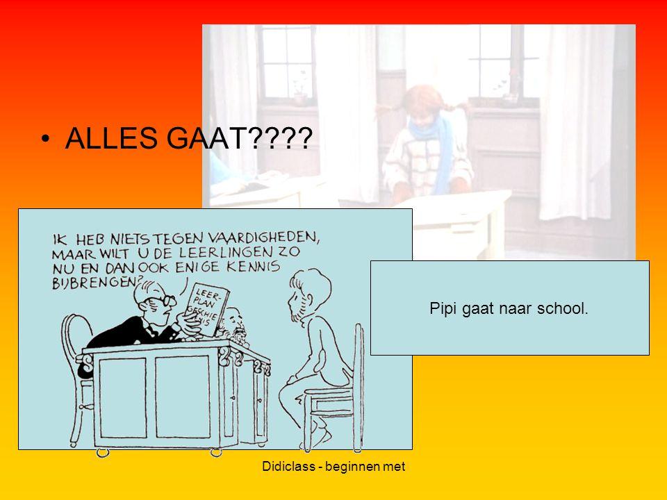 Didiclass - beginnen met ALLES GAAT???? Pipi gaat naar school.