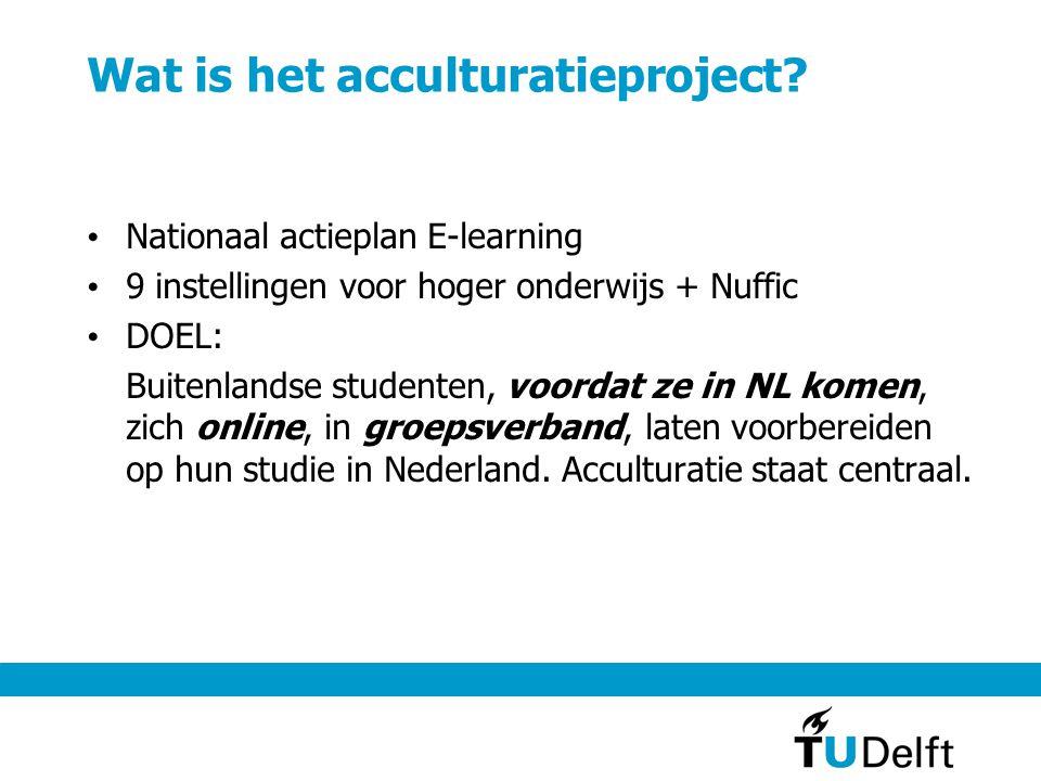 Wat is het acculturatieproject? Nationaal actieplan E-learning 9 instellingen voor hoger onderwijs + Nuffic DOEL: Buitenlandse studenten, voordat ze i