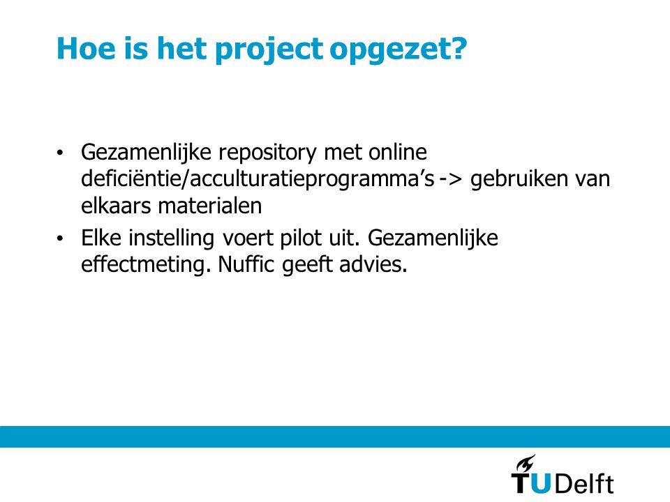 Hoe is het project opgezet? Gezamenlijke repository met online deficiëntie/acculturatieprogramma's -> gebruiken van elkaars materialen Elke instelling