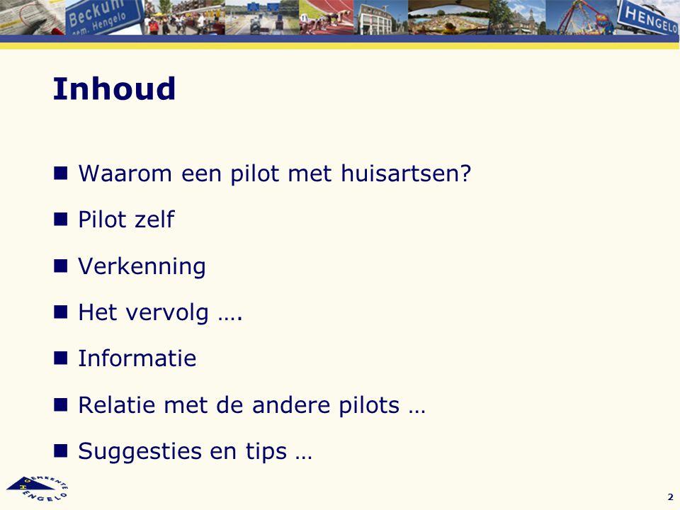 Inhoud Waarom een pilot met huisartsen? Pilot zelf Verkenning Het vervolg …. Informatie Relatie met de andere pilots … Suggesties en tips … 2