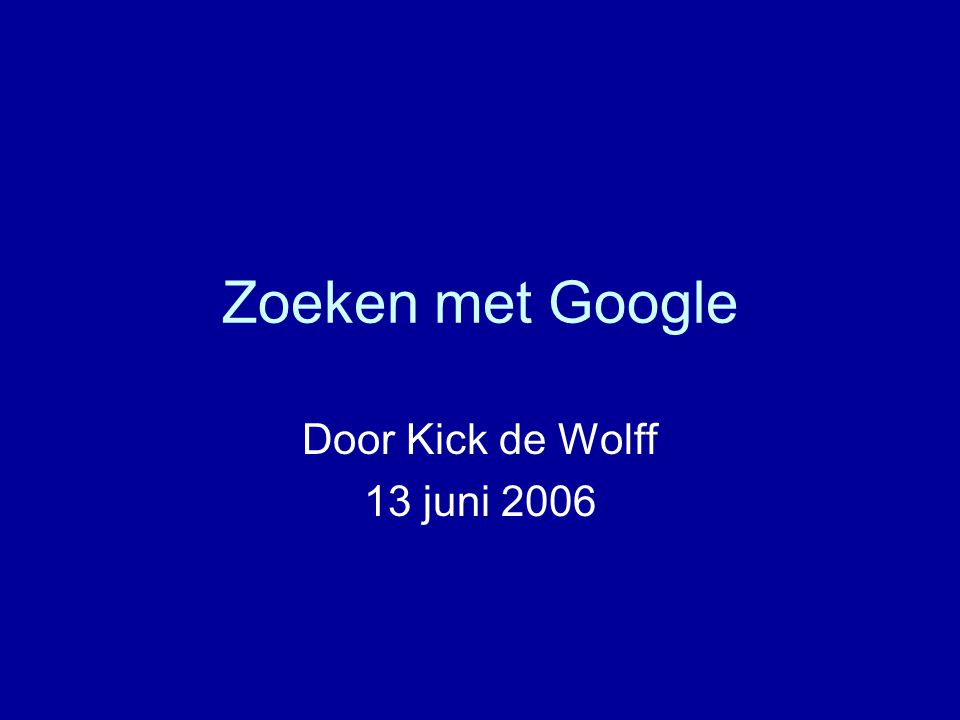 Zoeken met Google Door Kick de Wolff 13 juni 2006