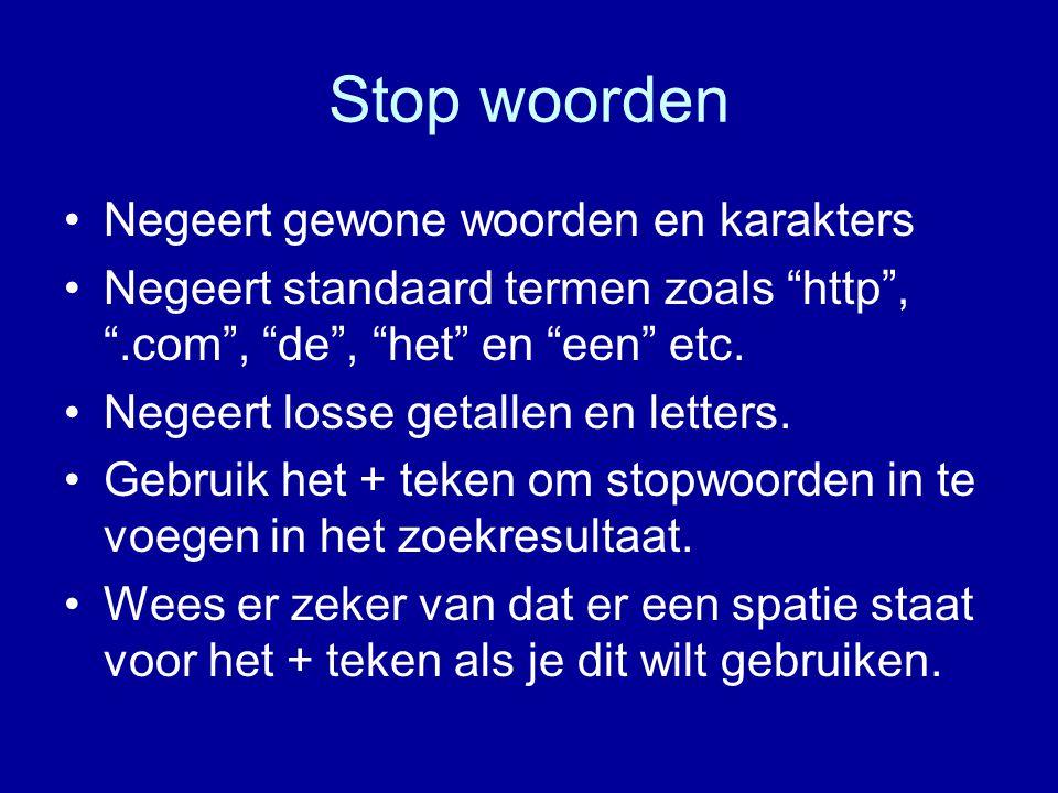 Stop woorden Negeert gewone woorden en karakters Negeert standaard termen zoals http , .com , de , het en een etc.