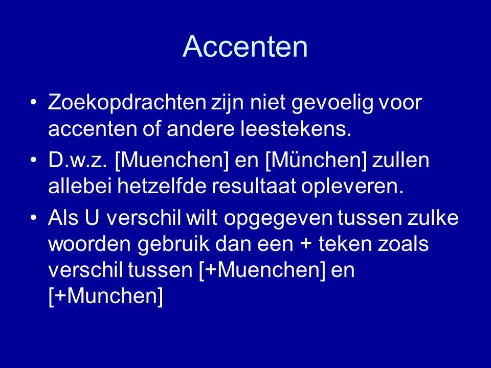 Accenten Zoekopdrachten zijn niet gevoelig voor accenten of andere leestekens.