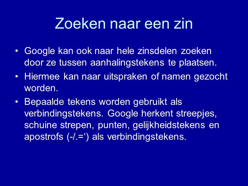 Zoeken naar een zin Google kan ook naar hele zinsdelen zoeken door ze tussen aanhalingstekens te plaatsen.