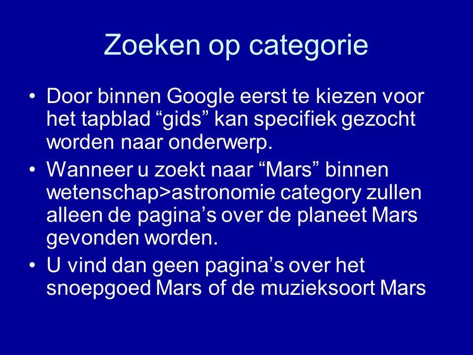 Zoeken op categorie Door binnen Google eerst te kiezen voor het tapblad gids kan specifiek gezocht worden naar onderwerp.