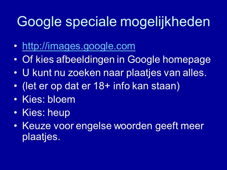 Google speciale mogelijkheden http://images.google.com Of kies afbeeldingen in Google homepage U kunt nu zoeken naar plaatjes van alles.