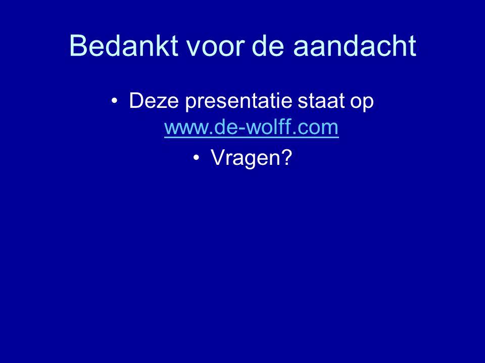Bedankt voor de aandacht Deze presentatie staat op www.de-wolff.com www.de-wolff.com Vragen