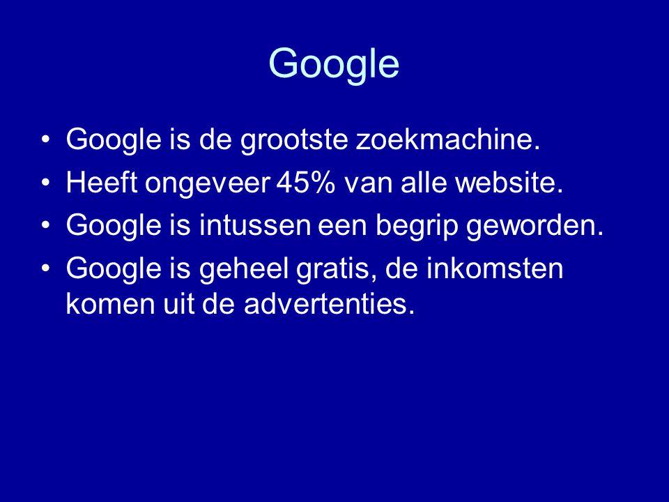 Google Google is de grootste zoekmachine. Heeft ongeveer 45% van alle website.
