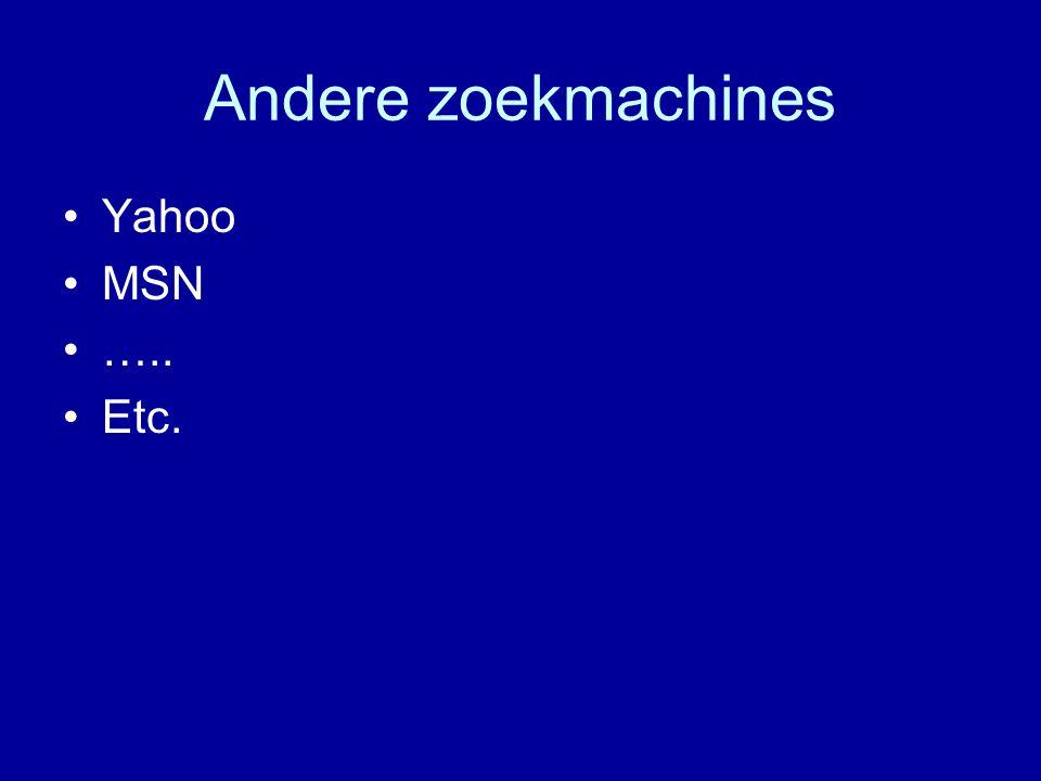 Andere zoekmachines Yahoo MSN ….. Etc.