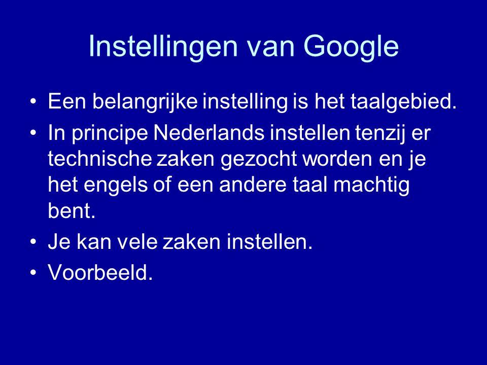 Instellingen van Google Een belangrijke instelling is het taalgebied.