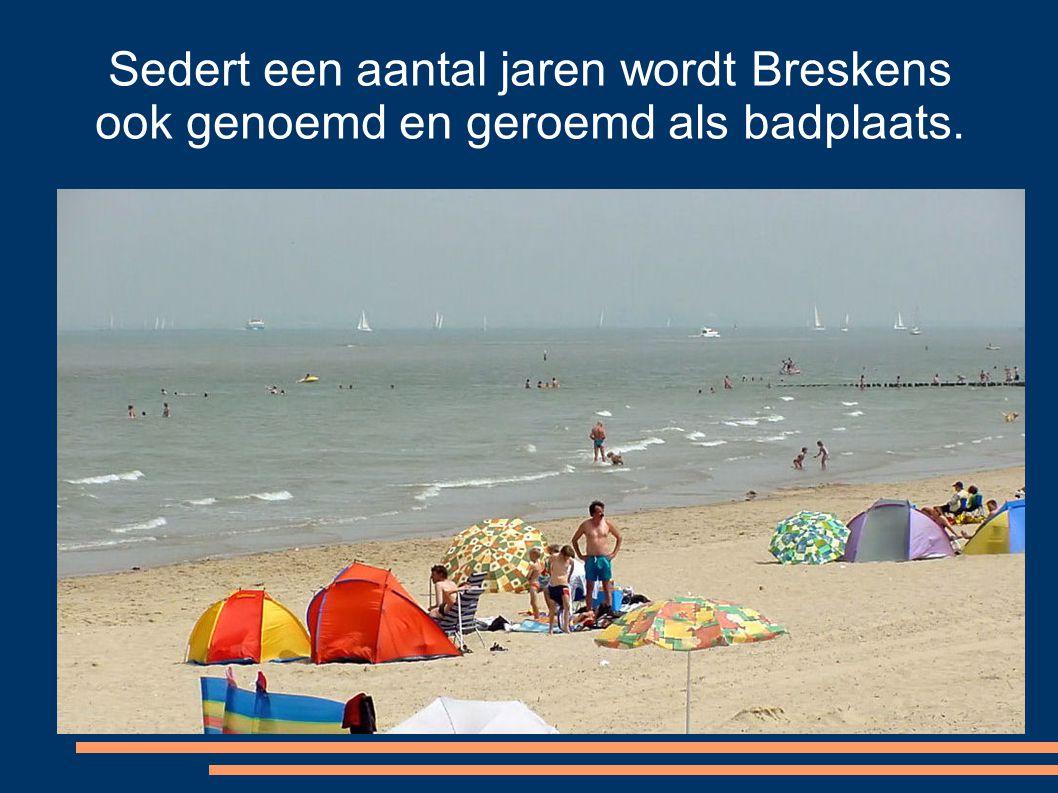 Sedert een aantal jaren wordt Breskens ook genoemd en geroemd als badplaats.