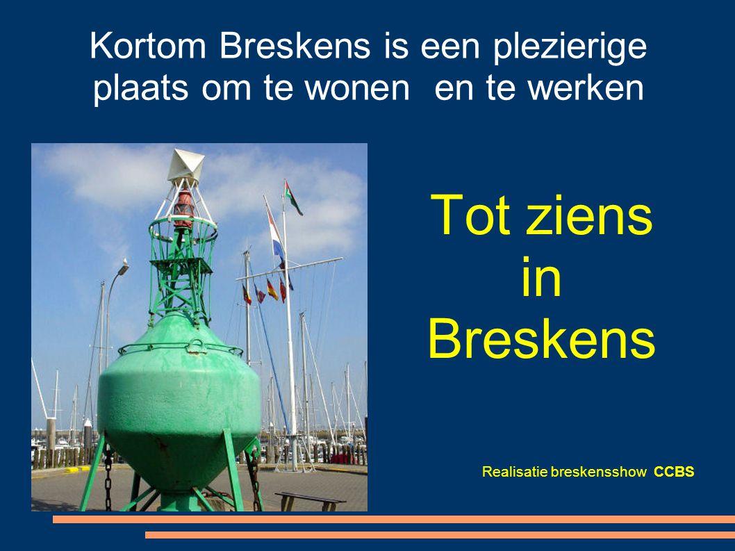 Kortom Breskens is een plezierige plaats om te wonen en te werken Tot ziens in Breskens Realisatie breskensshow CCBS