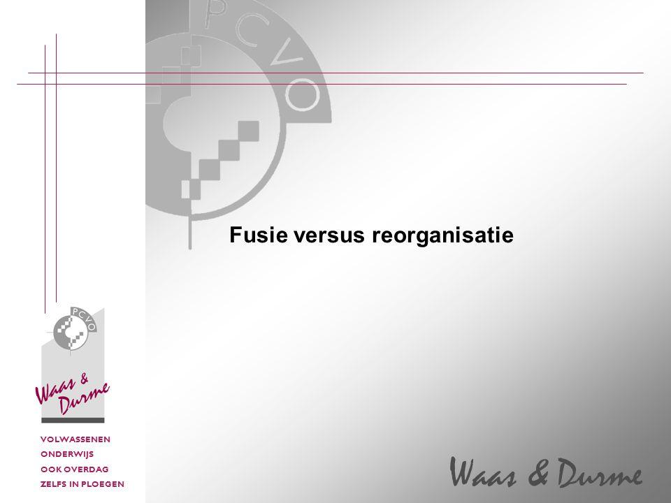 VOLWASSENEN ONDERWIJS OOK OVERDAG ZELFS IN PLOEGEN Waas & Durme Fusie versus reorganisatie