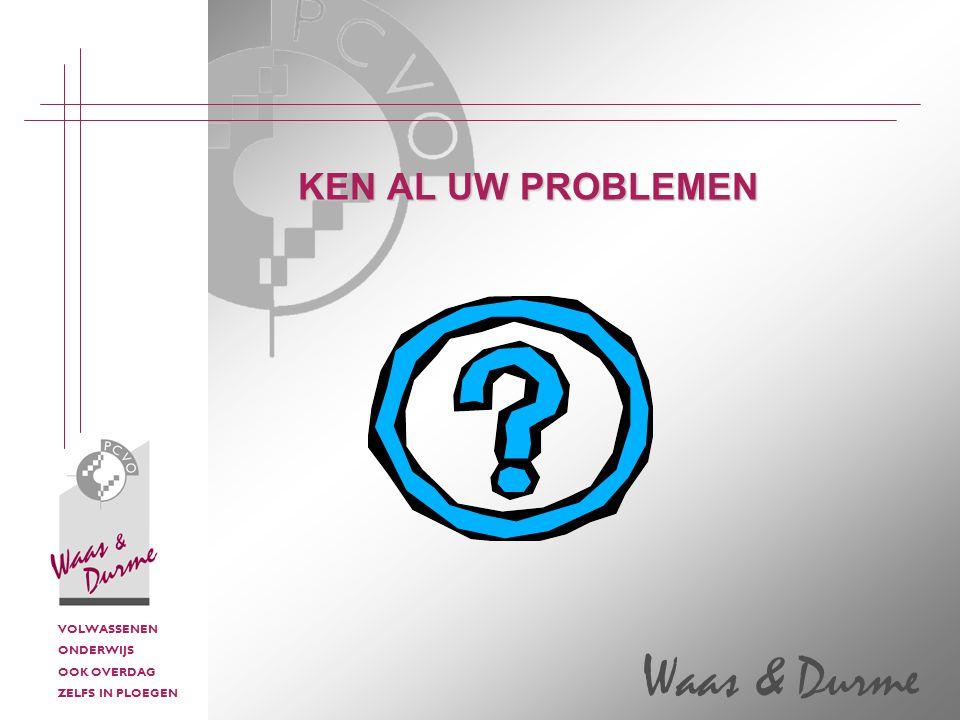 VOLWASSENEN ONDERWIJS OOK OVERDAG ZELFS IN PLOEGEN Waas & Durme KEN AL UW PROBLEMEN