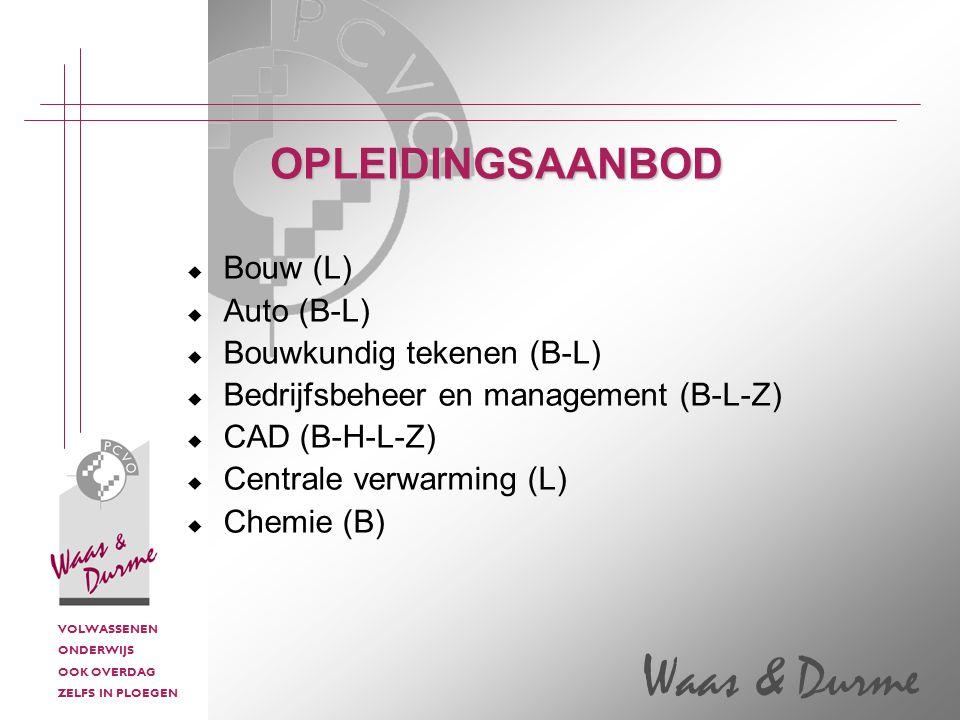VOLWASSENEN ONDERWIJS OOK OVERDAG ZELFS IN PLOEGEN Waas & Durme  Bouw (L)  Auto (B-L)  Bouwkundig tekenen (B-L)  Bedrijfsbeheer en management (B-L-Z)  CAD (B-H-L-Z)  Centrale verwarming (L)  Chemie (B) OPLEIDINGSAANBOD