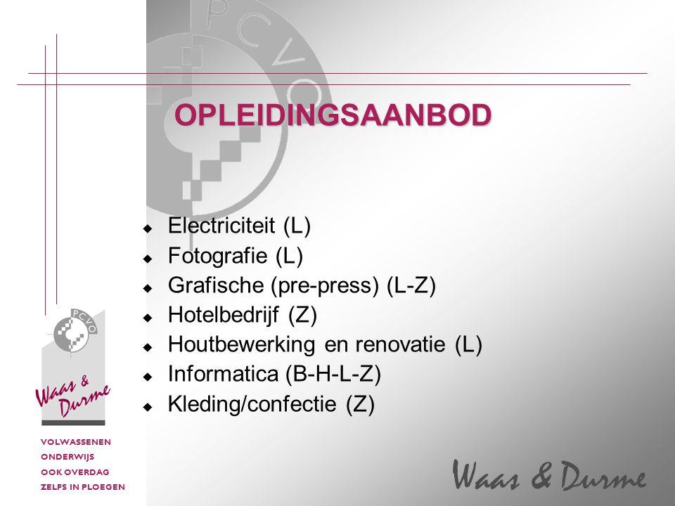 VOLWASSENEN ONDERWIJS OOK OVERDAG ZELFS IN PLOEGEN Waas & Durme  Electriciteit (L)  Fotografie (L)  Grafische (pre-press) (L-Z)  Hotelbedrijf (Z)  Houtbewerking en renovatie (L)  Informatica (B-H-L-Z)  Kleding/confectie (Z) OPLEIDINGSAANBOD