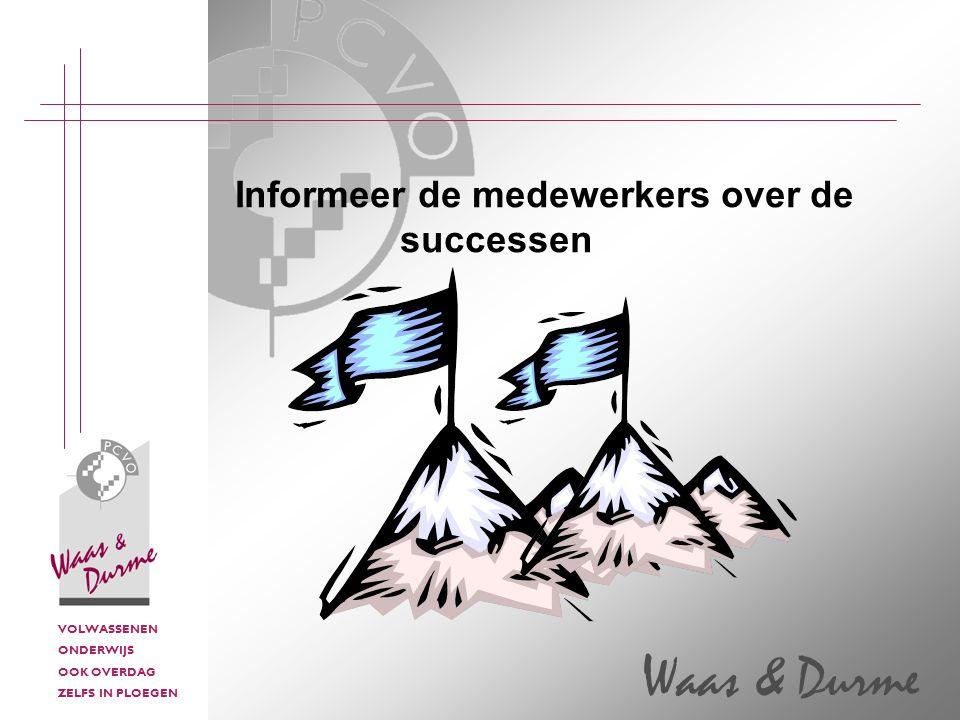 VOLWASSENEN ONDERWIJS OOK OVERDAG ZELFS IN PLOEGEN Waas & Durme Informeer de medewerkers over de successen