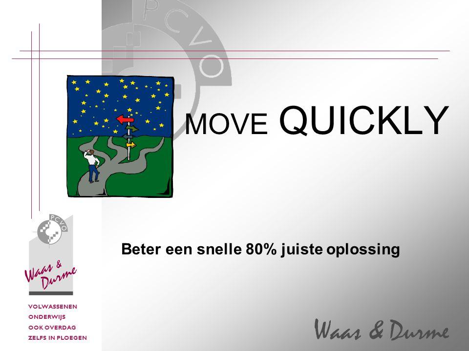 VOLWASSENEN ONDERWIJS OOK OVERDAG ZELFS IN PLOEGEN Waas & Durme Beter een snelle 80% juiste oplossing MOVE QUICKLY