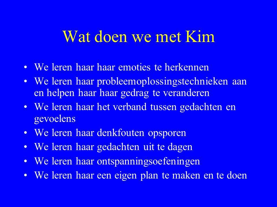Wat doen we met Kim We leren haar haar emoties te herkennen We leren haar probleemoplossingstechnieken aan en helpen haar haar gedrag te veranderen We