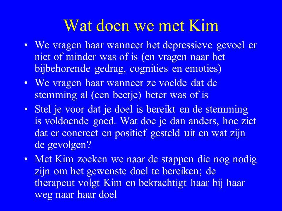 Wat doen we met Kim We vragen haar wanneer het depressieve gevoel er niet of minder was of is (en vragen naar het bijbehorende gedrag, cognities en em