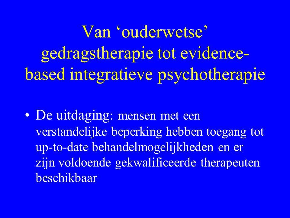 Van 'ouderwetse' gedragstherapie tot evidence- based integratieve psychotherapie De uitdaging : mensen met een verstandelijke beperking hebben toegang
