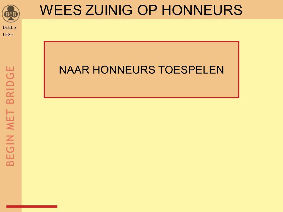 DEEL 2 LES 6 WEES ZUINIG OP HONNEURS NAAR HONNEURS TOESPELEN
