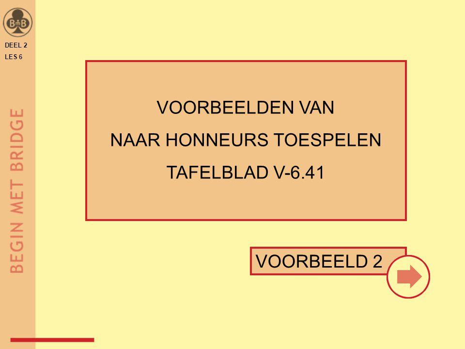 DEEL 2 LES 6 VOORBEELDEN VAN NAAR HONNEURS TOESPELEN TAFELBLAD V-6.41 VOORBEELD 2