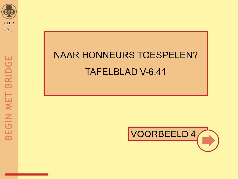 DEEL 2 LES 6 NAAR HONNEURS TOESPELEN? TAFELBLAD V-6.41 VOORBEELD 4