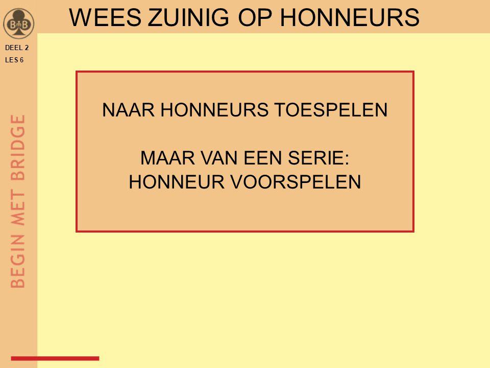 DEEL 2 LES 6 WEES ZUINIG OP HONNEURS NAAR HONNEURS TOESPELEN MAAR VAN EEN SERIE: HONNEUR VOORSPELEN