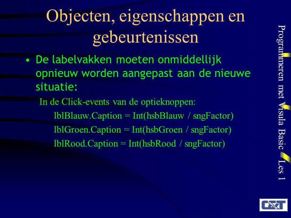 Programmeren met Visula Basic – Les 1 Objecten, eigenschappen en gebeurtenissen De labelvakken moeten onmiddellijk opnieuw worden aangepast aan de nie